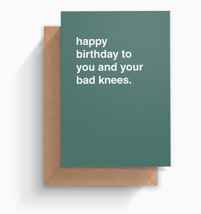 """Happy To You and Your Bad Knees"" Birthday Card"
