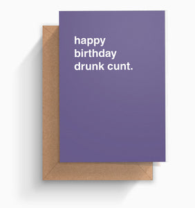 """Happy Birthday Drunk Cunt"" Birthday Card"