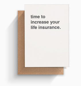 """Time to Increase Your Life Insurance"" Birthday Card"