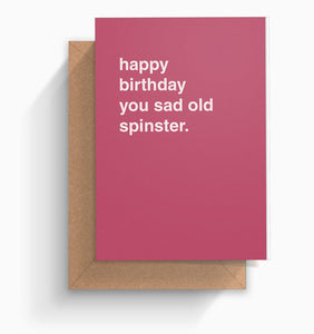 """Happy Birthday You Sad Old Spinster"" Birthday Card"
