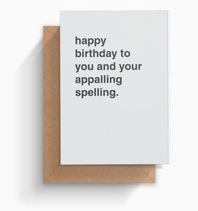 """Happy Birthday To You and Your Appalling Spelling"" Birthday Card"