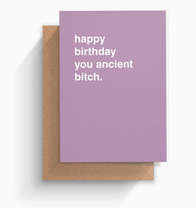 """Happy Birthday You Ancient Bitch"" Birthday Card"