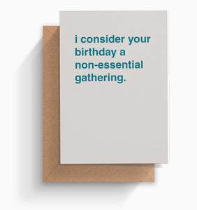 """I Consider Your Birthday a Non-Essential Gathering"" Greeting Card"