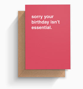 """Sorry Your Birthday Isn't Essential"" Greeting Card"