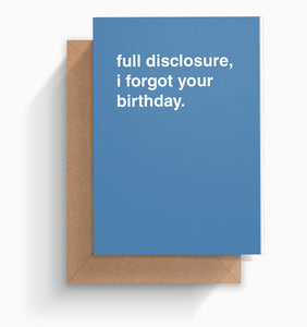 """Full Disclosure, I Forgot Your Birthday"" Birthday Card"