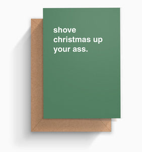 """Shove Christmas Up Your Ass"" Christmas Card"