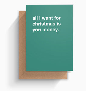 """All I Want For Christmas Is Money"" Christmas Card"