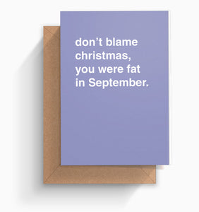 """Don't Blame Christmas, You Were Fat in September"" Christmas Card"