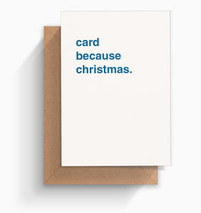 """Card Because Christmas"" Christmas Card"