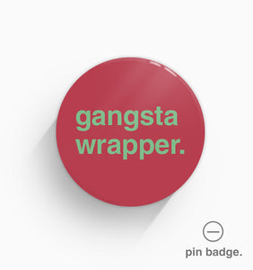 """Gangsta Wrapper"" Pin Badge"