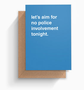 """Let's Aim For No Police Involvement Tonight"" Celebration Card"