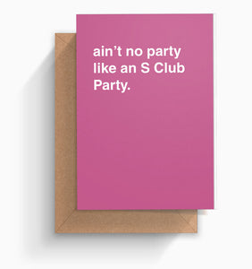 """Ain't No Party Like An S-Club Party"" Birthday Card"
