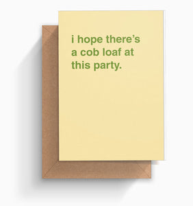 """I Hope There's a Cob Loaf At This Party"" Celebration Card"