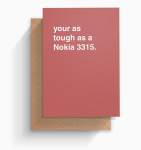 """You're As Tough As a Nokia 3315"" Encouragement Card"