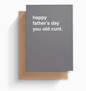 """Happy Father's Day You Old Cunt"" Father's Day Card"