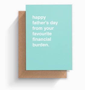 """Your Favourite Financial Burden"" Father's Day Card"