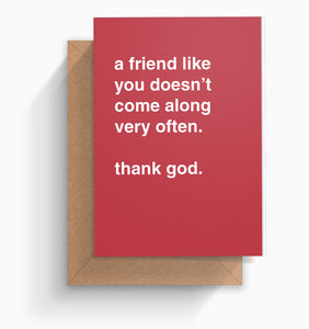 """A Friend Like You Doesn't Come Along Very Often"" Friendship Card"