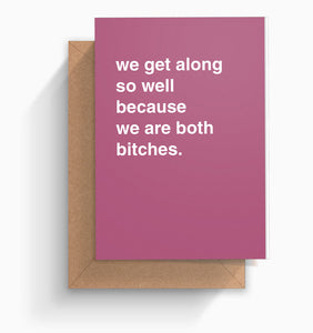 """We Are Both Bitches"" Friendship Card"