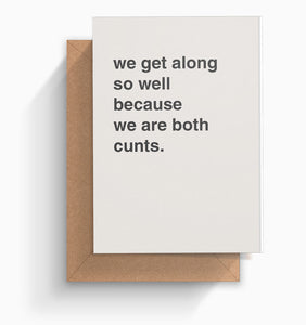 """We Are Both Cunts"" Friendship Card"