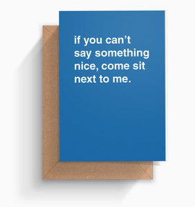 """If You Can't Say Something Nice, Come Sit Next To Me"" Friendship Card"