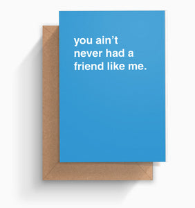 """You Ain't Never Had a Friend Like Me"" Friendship Card"