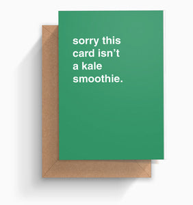 """Sorry This Card Isn't A Kale Smoothie"" Greeting Card"