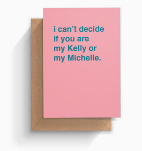 """My Kelly or My Michelle"" Friendship Card"