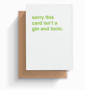 """Sorry This Card Isn't a Gin and Tonic"" Greeting Card"