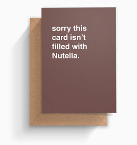 """Sorry This Card Isn't Filled with Nutella"" Greeting Card"