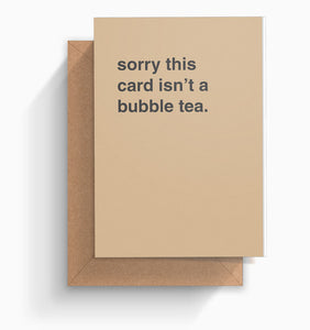 """Sorry This Card Isn't a Bubble Tea"" Greeting Card"