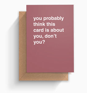 """I Bet You Think Card Is About You?"" Greeting Card"