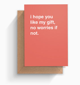 """I Hope You Like My Gift, All Good If Not"" Greeting Card"