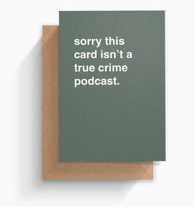 """Sorry This Card Isn't a True Crime Podcast"" Greeting Card"
