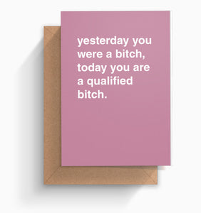"""Today You are a Qualified Bitch"" Congratulations Card"
