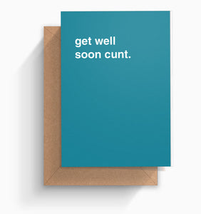 """Get Well Soon Cunt"" Get Well Card"