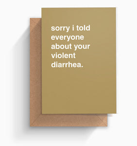 """Sorry I Told Everyone About Your Violent Diarrhea"" Get Well Card"
