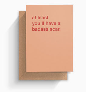 """At Least You'll Have a Badass Scar"" Get Well Card"