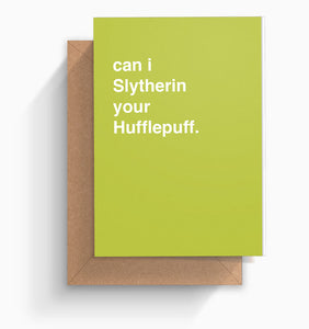"""Can I Slytherin your Hufflepuff?"" Valentines Card"