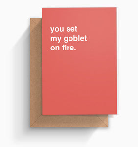 """You Set My Goblet On Fire"" Valentines Card"