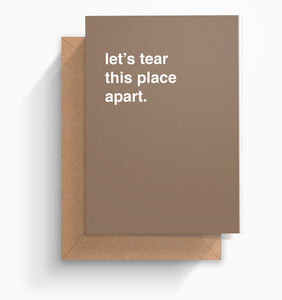 """Let's Tear This Place Apart"" Housewarming Card"