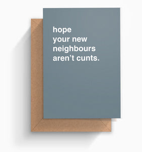 """Hope Your New Neighbours Aren't Cunts"" Housewarming Card"