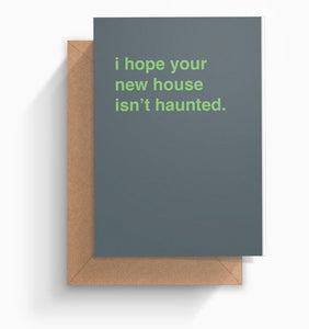 """I Hope Your New House Isn't Haunted"" Housewarming Card"