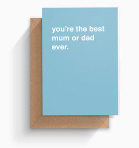 """You're The Best Mum or Dad Ever"" Greeting Card"