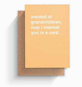 """Instead of Grandchildren, May I Interest You In a Card"" Mother's Day Card"
