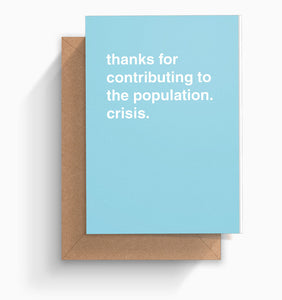 """Thanks For Contributing To The Population Crisis"" Newborn Card"