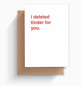"""I Deleted Tinder For You"" Valentines Card"