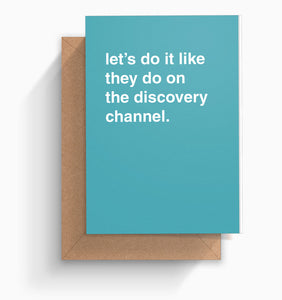 """Let's Do It Like They Do On The Discovery Channel"" Valentines Card"