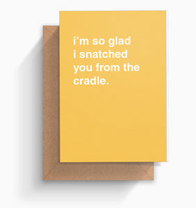 """I'm So Glad I Snatched You From The Cradle"" Valentines Card"