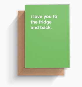 """I Love You to the Fridge and Back"" Valentines Card"