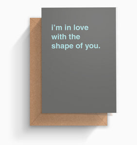 """I'm In Love With the Shape of You"" Valentines Card"